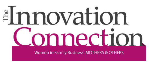 Innovation Connection - Women in Family Business: Mothers and Others